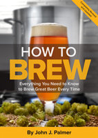How to Brew: Everything You Need to Know to Brew Great Beer Every Time, Fourth Edition