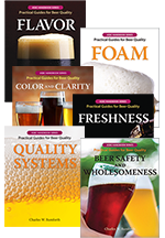 BEER SAFETY AND WHOLESOMENESS, QUALITY SYSTEMS, COLOR AND CLARITY, FRESHNESS, FLAVOR, and FOAM: Practical Guides for Beer Quality